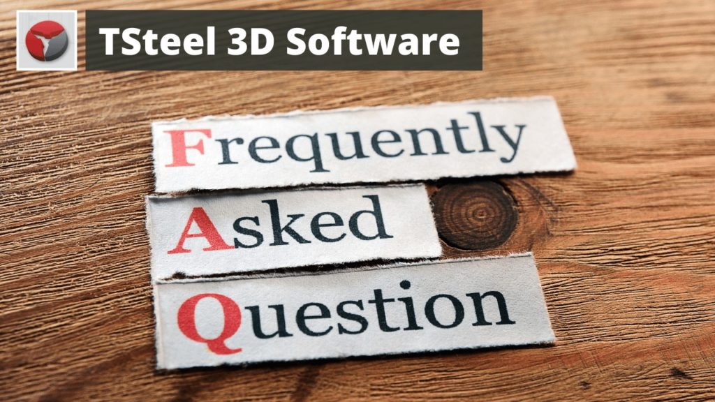 FAQ - TSteel 3D Steel Detailing Software - Frequently Asked Questions